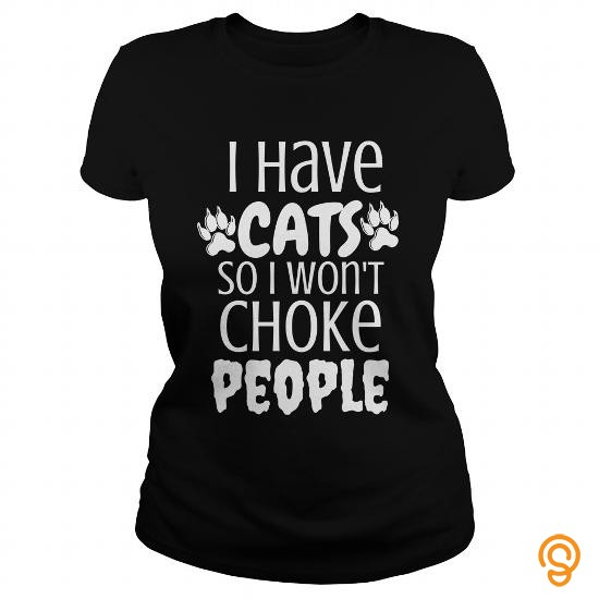 colored-i-have-cats-so-i-wont-choke-people-tee-shirts-printing