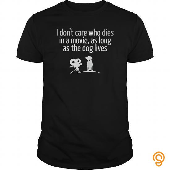 funny-i-dont-care-who-dies-in-movie-as-long-as-dog-lives-t-shirt-tee-shirts-sale