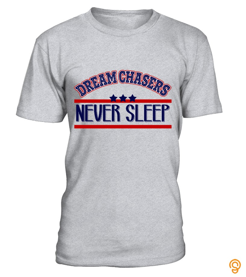 Mens Womens Dream chasers never sleep T Shirts Sayings And Quotes
