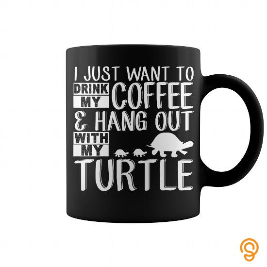 discounted-i-just-want-to-drink-my-coffee-and-hang-out-with-my-turtle-mug-t-shirts-sayings-women