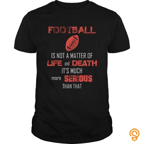 individual-style-football-is-not-a-matter-of-life-and-death-its-more-serious-great-gift-for-football-fans-tee-shirts-sale