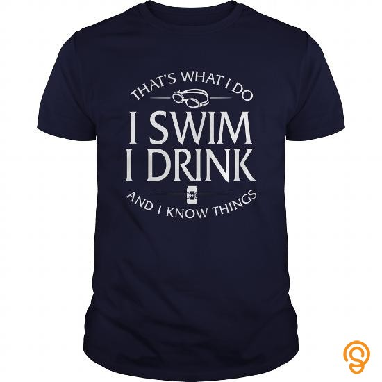 high-performance-thats-what-i-do-i-swim-i-drink-and-i-know-things-tee-shirts-buy-online