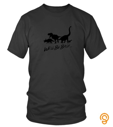 Well Be Back Funny Dinosaur Tshirt For Kids  Adults