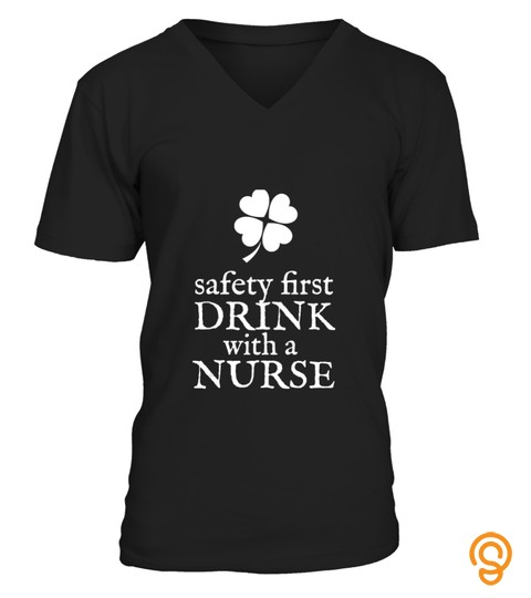 Safety First Drink With A Nurse   Shamrock St Patricks Day T Shirt