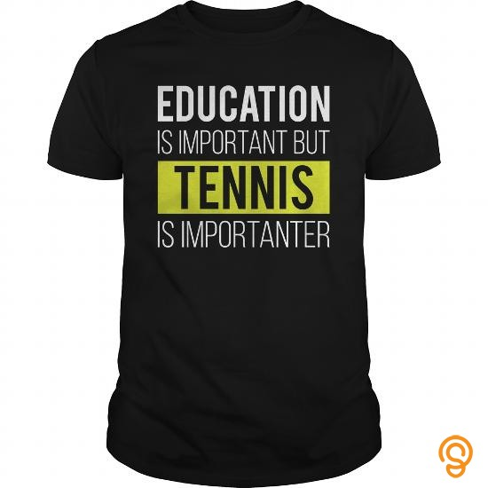 popular-education-is-important-but-tennis-is-importanter-tee-shirts-saying-ideas