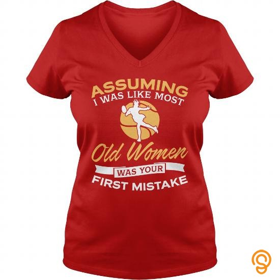 Movement Assuming I Was Like Most Old Women Was Your First Mistake   Tennis T Shirt T Shirts Saying Ideas