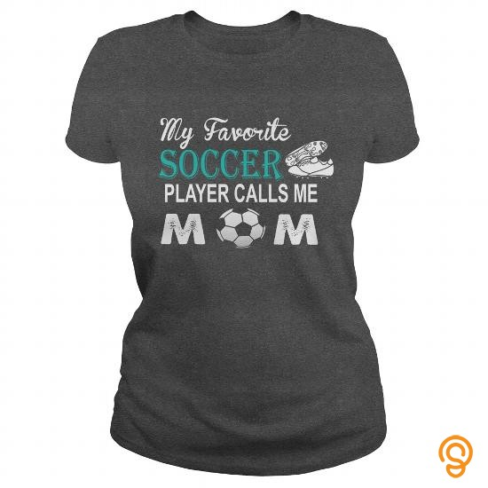 refined-my-favorite-soccer-player-calls-me-mom-t-shirts-printing