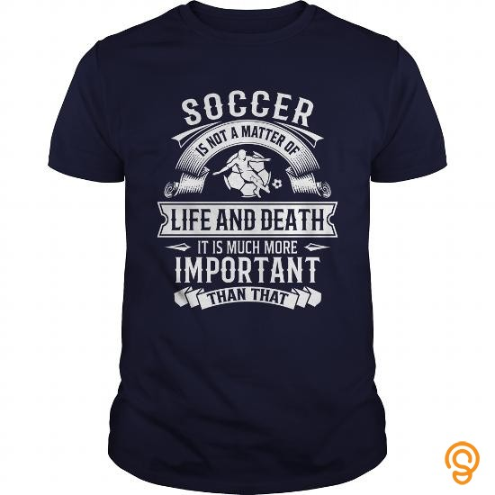 name-brand-soccer-is-not-a-matter-of-life-and-death-it-is-much-more-important-than-that-t-shirt-tee-shirts-buy-online