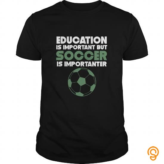 order-now-education-is-important-but-soccer-is-importanter-tee-shirts-design