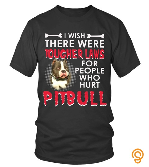 Pitbull T Shirts Tougher Laws For People Who Hurt Hoodies Sweatshirts
