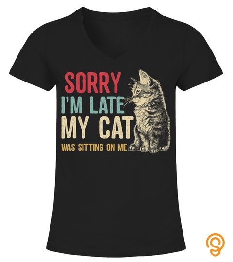 Vintage Sorry I'm Late My Cat Was Sitting On Me Cat Lover T Shirt