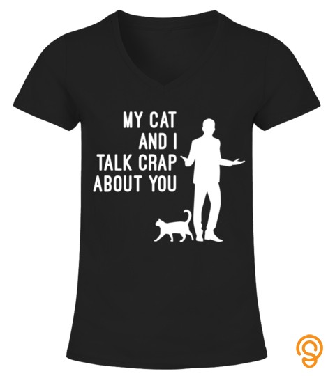 My Cat And I Talk Crap About You Tshirt   Hoodie   Mug (Full Size And Color)