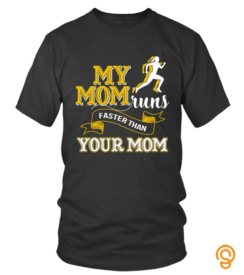 Mother S Day T Shirts My Mom Runs Faster Than Your Mom Hoodies Sweatshirts Th