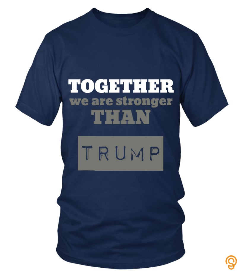 Overall Fit We are stronger than '' trump '' Tee Shirts Screen Printing