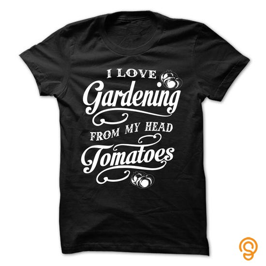 Trendy I LOVE GARDENING FROM MY HEAD TOMATOES ! T Shirts Material