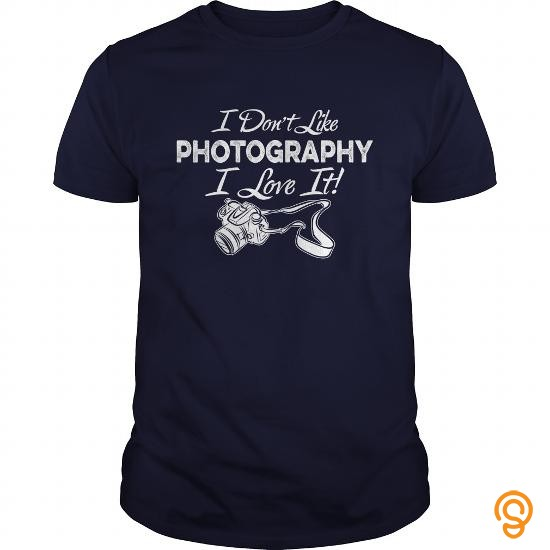 finely-detailed-i-dont-like-photography-i-love-it-tshirt-tee-shirts-for-sale