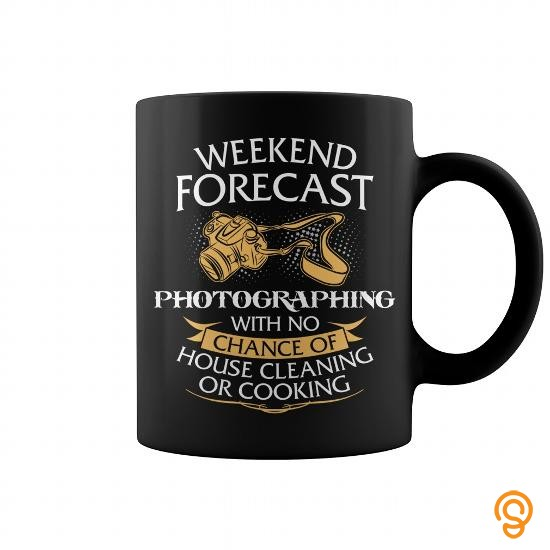 quality-weekend-forecast-photographing-with-no-chance-of-house-cleaning-or-cooking-mug-t-shirts-for-adults