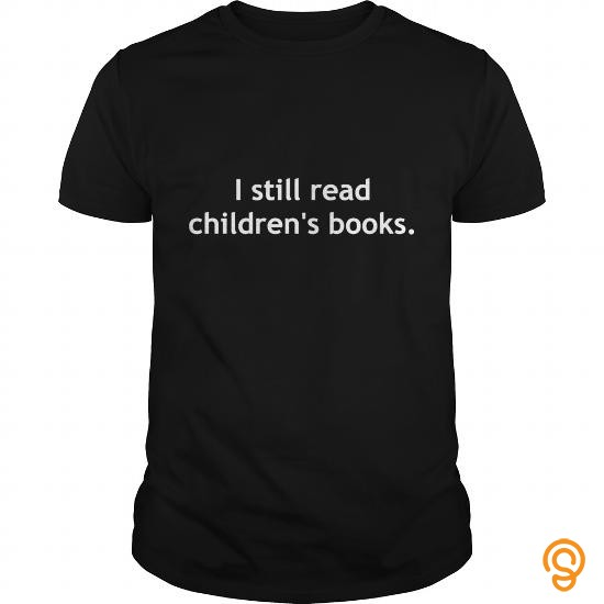 intricate-i-still-read-childrens-books-teacher-shirt-tee-shirts-quotes
