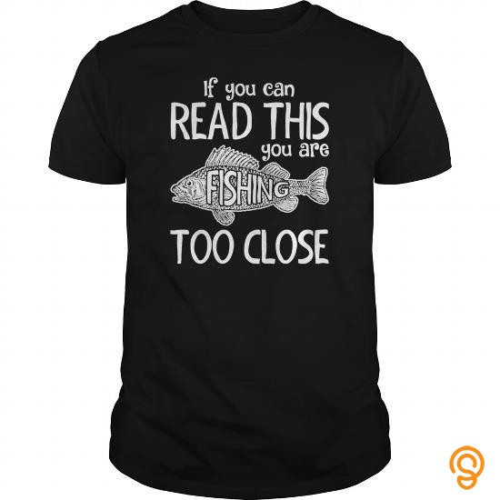 perfect-if-you-can-read-this-you-are-fishing-too-close-mens-tshirteirtcqq-shirt-t-shirts-for-sale