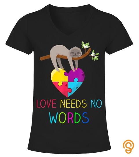 SLOTH AUTISM AWARENESS SHIRT LOVE NEEDS NO WORDS T SHIRT