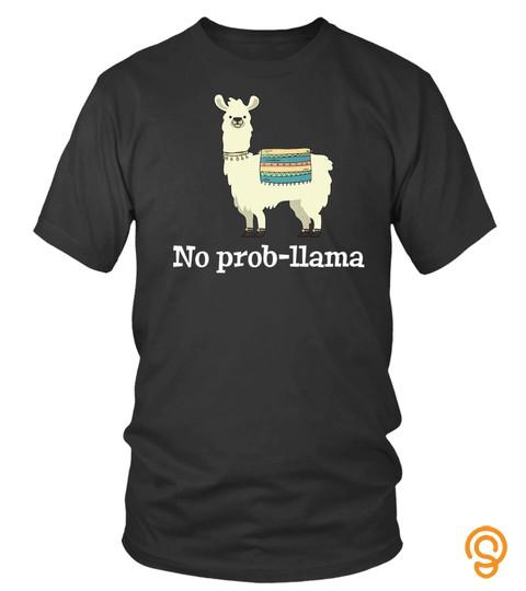 No Prob Llama Tshirt  Cute Llama Alpaca Lover Tshirt Gift