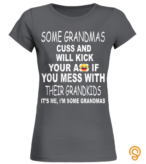 Some Grandmas Cuss And Will Kick Your Ass Funny Family T Shirt