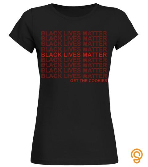 Black Lives Matter Get The Cookies T-Shirt