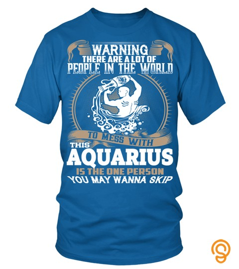 People In The World To Mess With This Aquarius T Shirt