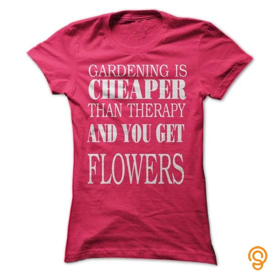 apparel-gardening-is-cheaper-than-therapy-and-you-get-flowers-tee-shirts-quotes