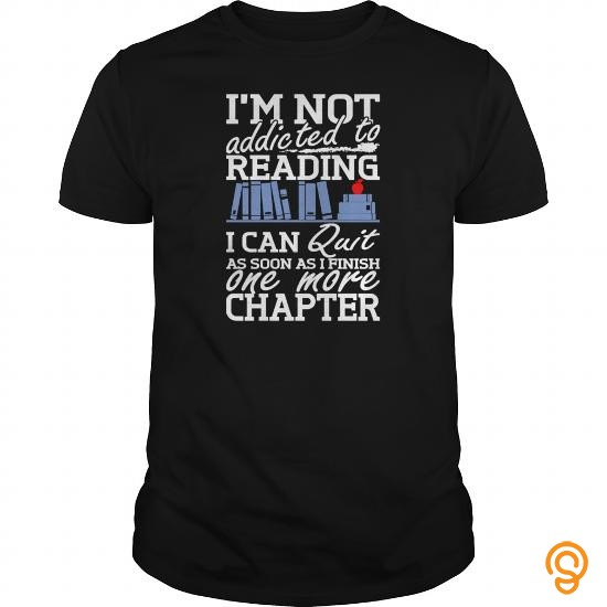 True-to-size Not Addicted To Reading Quit As Finish One Chapter Shirt T Shirts Saying Ideas