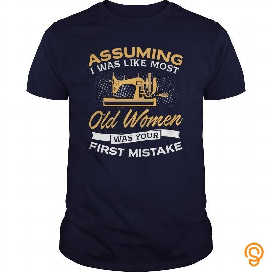 in-style-assuming-i-was-like-most-old-women-was-your-first-mistake-sewing-tshirt-t-shirts-wholesale
