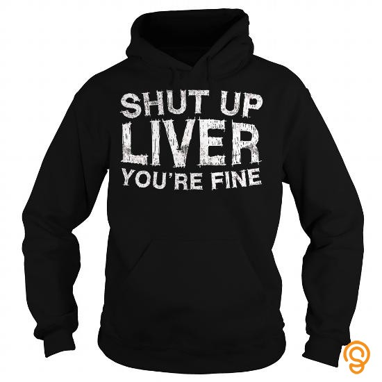 customized-shut-up-liver-youre-fine-t-shirt-funny-drinking-shirt-t-shirts-clothing-brand