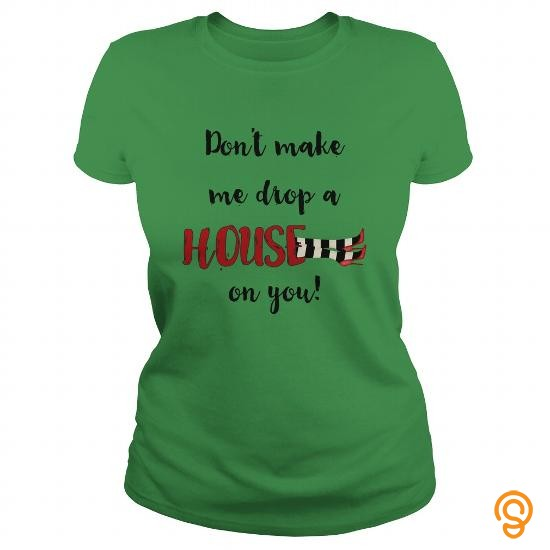 trendy-dont-make-me-drop-a-house-on-you-tee-shirts-buy-now