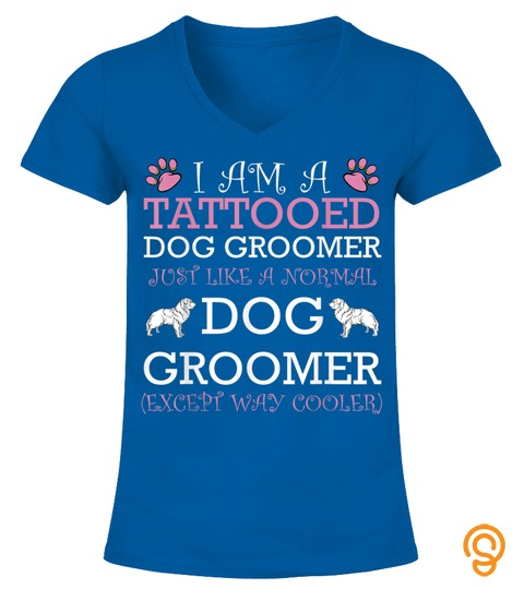 Tattooed Dog Groomer Funny Pet Animal Lover Sarcastic Quotes T Shirt