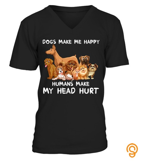 Dogs Make Me Happy Humans Make My Head Hurt T Shirt Funny Gifts Tee
