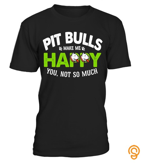 Pit Bulls Make Me Happy. You, Not So Much   Dog Lover Shirt