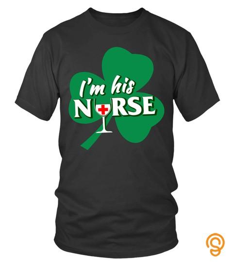 St Patrick'S Day I'M His Nurse T Shirt, Hoodies, Tank