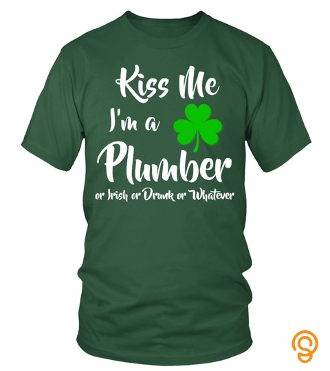 Kiss Me I Am A Plumber Or Irish Tshirt