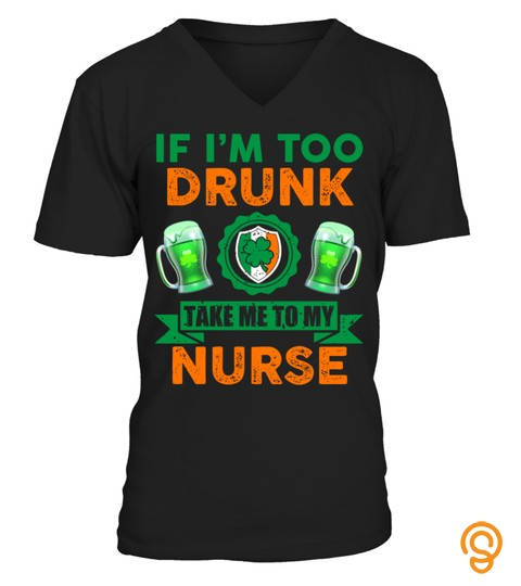 If I'm Too Drunk Take Me To My Nurse Patrick Day Aa