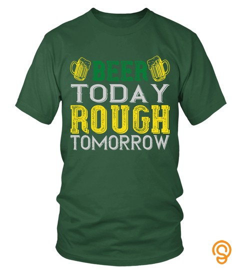 Beer Today Rough Tomorrow 01