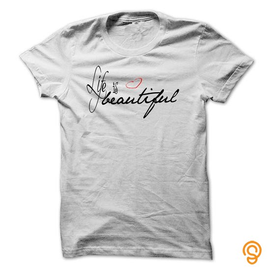 Custom Fit Life is beautiful Tee Shirts Design