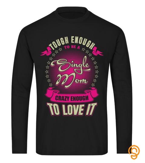 Single Mom T-shirt , Tough enough to be a Single Mom Crazy enough to love it