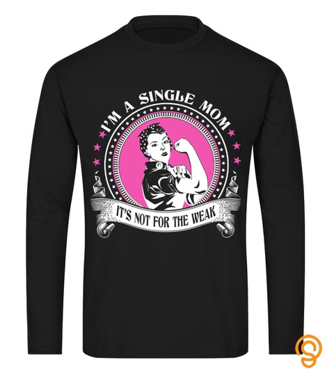 Single Mom T Shirt , I'm A Single Mom It's Not For The Weak
