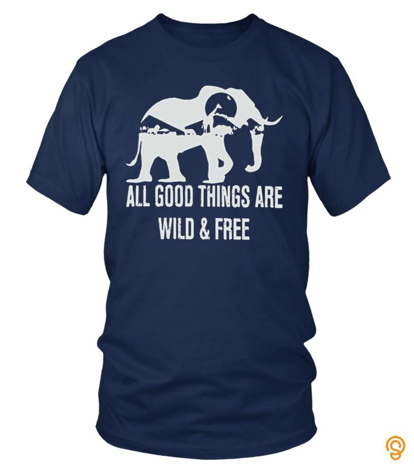 All Good Things Are Wild And Free Elepha