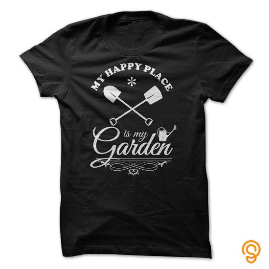 Cool My Happy Place Is My Garden Tee Shirts Shirts Ideas
