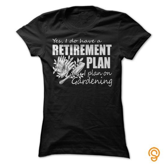 Cute RETIREMENT PLAN  GARDENING Tee Shirts Shirts Ideas