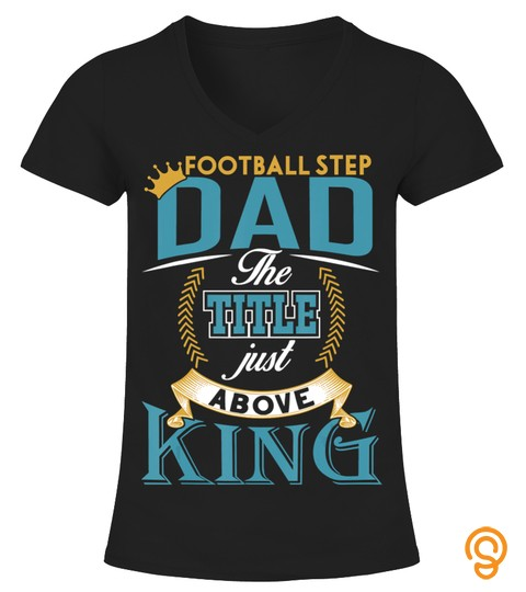 Fathers Day T Shirt Football Step Dad The Title Above King