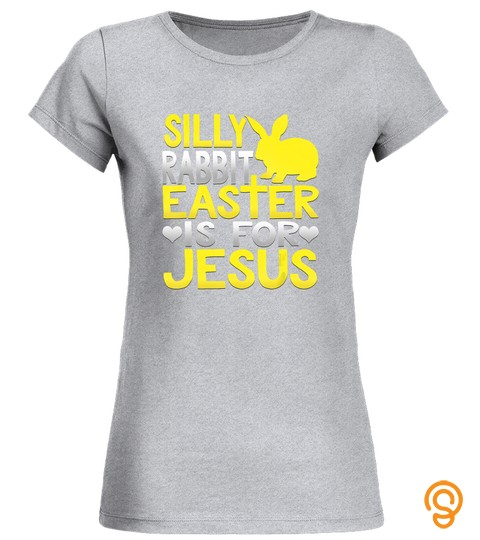 Silly Rabbit Easter Is For Jesus Funny Christian