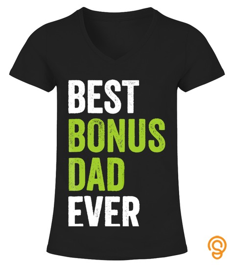 Best Bonus Dad Ever T Shirt Funny Gift For Stepdad