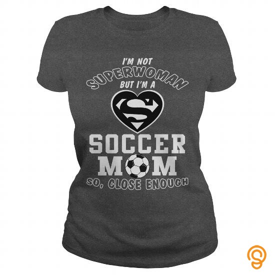 State-of-the-art Im a super soccer mom so close enough Tee Shirts Screen Printing